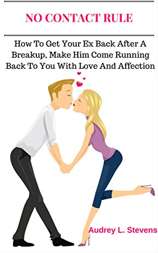 NO CONTACT RULE: HOW TO GET YOUR EX BACK AFTER A BREAKUP, MAKE HIM COME RUNNING BACK TO YOU WITH LOVE AND AFFECTION (The survival guide on how to win your ... after a breakup Book 1) (English Edition)