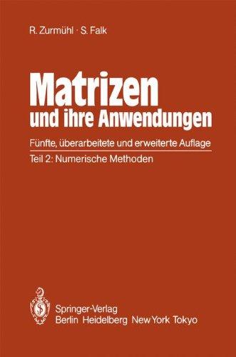 Matrizen und ihre Anwendungen für Angewandte Mathematiker, Physiker und Ingenieure: Teil 2: Numerische Methoden