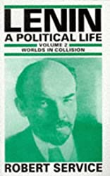 Lenin: A Political Life: Volume 2: Worlds in Collision: Worlds in Collision v. 2 by Robert Service (1994-12-06)