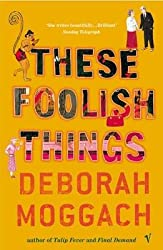 [These Foolish Things] (By: Deborah Moggach) [published: March, 2005]