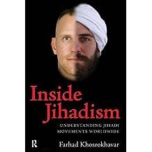Inside Jihadism: Understanding Jihadi Movements Worldwide (The Yale Cultural Sociology Series) by Farhad Khosrokhavar (2009-03-26)