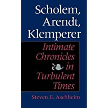 Scholem, Arendt, Klemperer: Intimate Chronicles in Turbulent Times