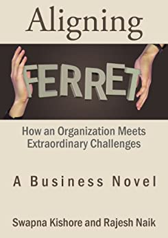 Aligning Ferret: How an Organization Meets Extraordinary Challenges by [Kishore, Swapna, Naik, Rajesh]