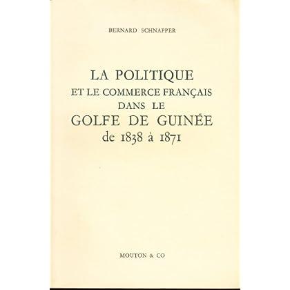 La politique et le commerce français dans le golfe de guinée de 1838 à 1871.