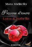 Passione d´amore: Luca & Isabella von Mara Miditello