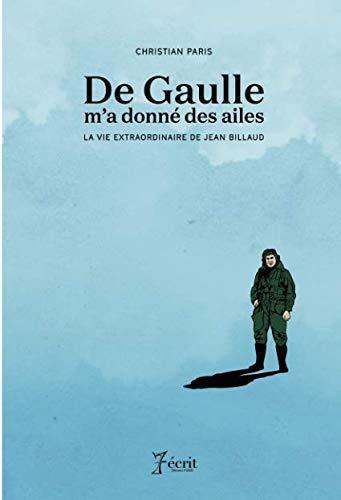 De Gaulle m'a donné des ailes: LA VIE EXTRAORDINAIRE DE JEAN BILLAUD par CHRISTIAN PARIS
