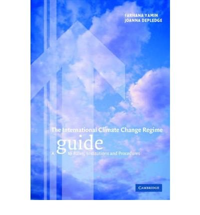 [( The International Climate Change Regime: A Guide to Rules, Institutions and Procedures By Yamin, Farhana ( Author ) Hardcover Dec - 2004)] Hardcover