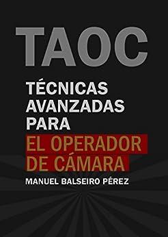 Técnicas avanzadas para el operador de cámara (TECNICATV.COM nº 1) (Spanish Edition) by [Pérez, Manuel Balseiro]