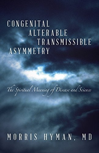 Congenital Alterable Transmissible Asymmetry: The Spiritual Meaning of Disease and Science by Morris Hyman (2015-02-03)