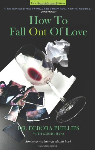 How to Fall Out of Love: How to Free Yourself of Love That Hurts and Find the Love That Heals
