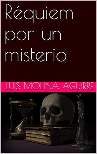 Réquiem por un misterio por Luis Molina Aguirre