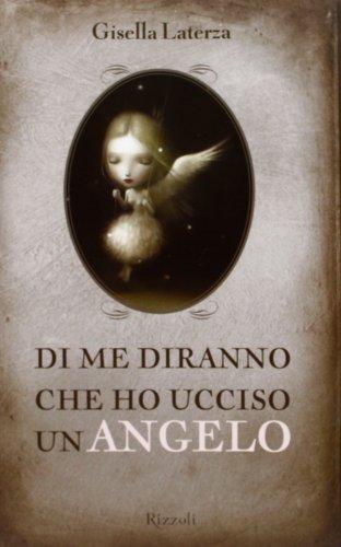 Di me diranno che ho ucciso un angelo (Rizzoli narrativa) di Laterza, Gisella (2013) Tapa dura