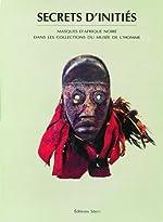 Secrets d'initiés - Masques d'Afrique noire dans les collections du Musée de l'homme de Musée de l'homme (Muséum national d'histoire naturelle)