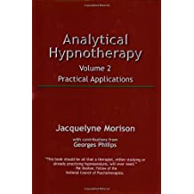Analytical Hypnotherapy, Vol. 2: Practical Applications