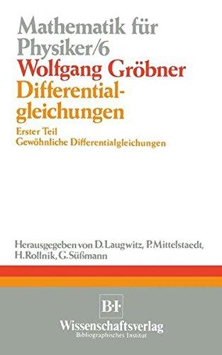 Differentialgleichungen: Erster Teil Gewöhnliche Differentialgleichungen (Mathematik für Physiker und Ingenieure, Band 6)