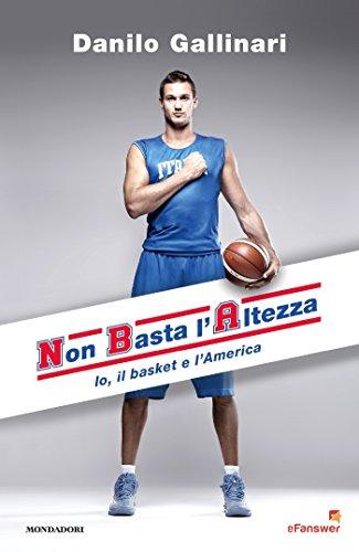 NBA - Non Basta l'Altezza: Io, il Basket e l'America