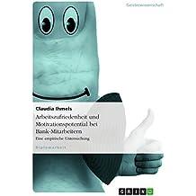 Arbeitszufriedenheit und Motivationspotential bei Bank-Mitarbeitern: Eine empirische Untersuchung