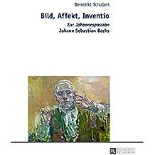 Bild, Affekt, Inventio: Zur «Johannespassion» Johann Sebastian Bachs