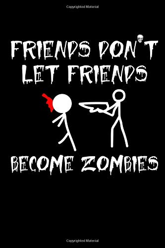 Friends Don't Let Friends Become Zombies: A Blank Lined 120 Page 6X9 Journal For Halloween