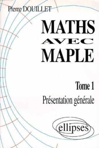 MATHS AVEC MAPLE. Tome 1, Présentation générale par Pierre Douillet