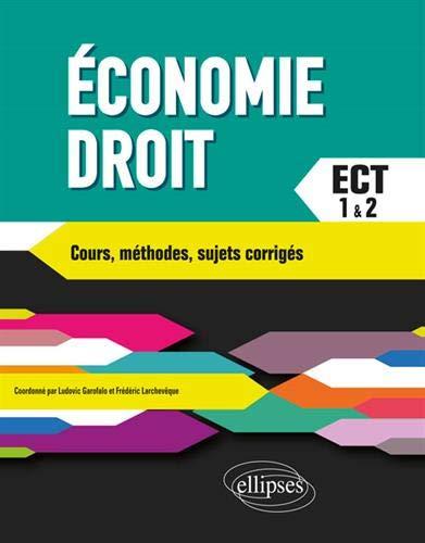 Économie-Droit. Prépa ECT 1re et 2e années. Cours, méthodes, sujets corrigés par Larchevêque Frédéric (coord.) Garofalo Ludovic