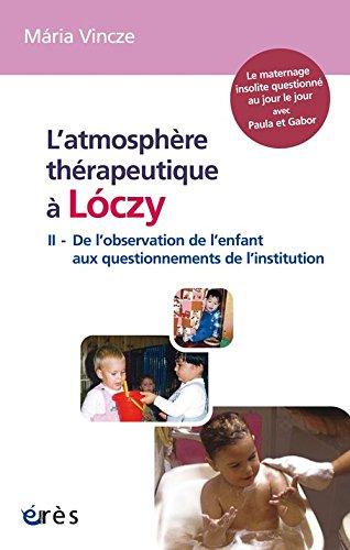 L'atmosphère thérapeutique à Loczy : Tome 2, De l'observation de l'enfant aux questionnements de l'Institution