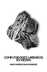Computadores labrados en piedra (Spanish Edition)