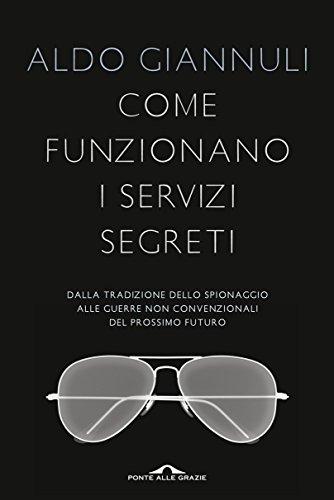 Come funzionano i servizi segreti: Dalla tradizione dello spionaggio alle guerre non convenzionali del prossimo futuro (Saggi)