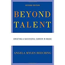 Beyond Talent: Creating a Successful Career in Music by Angela Myles Beeching (2010-11-05)