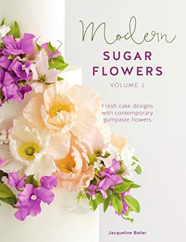 Modern Sugar Flowers Volume 2: Fresh cake designs with comtemporary gumpaste flowers -