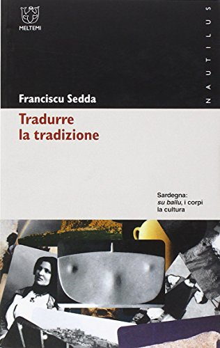 Tradurre la tradizione. Sardegna: su ballu, i corpi, la cultura (Nautilus) por Franciscu Sedda