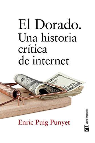 El Dorado: Un historia crítica de internet (Ensayo social)