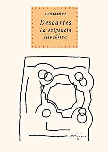 Descartes. La exigencia filosófica (Historia del pensamiento y la cultura) por Víctor Gómez Pin