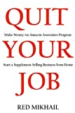 QUIT YOUR JOB in 2016: Make Money via Amazon Associates Program or Start a Supplement Selling Business from Home (English Edition)