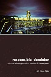 Responsible Dominion: A Christian Approach to Sustainable Development by Ian Hore-Lacy (2006-01-01)