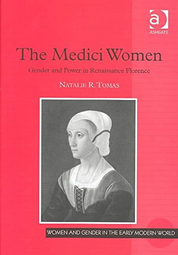 [The Medici Women: Gender and Power in Renaissance Florence] (By: Natalie R. Tomas) [published: October, 2003]