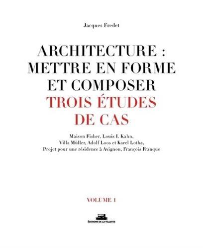 Architecture : Mettre en forme et composer. Trois tudes de cas (01)