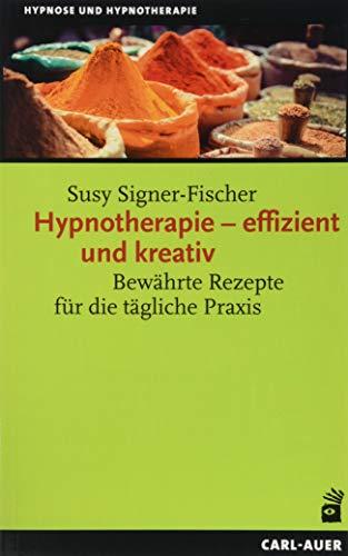 Hypnotherapie - effizient und kreativ: Bewährte Rezepte für die tägliche Praxis (Hypnose und Hypnotherapie)