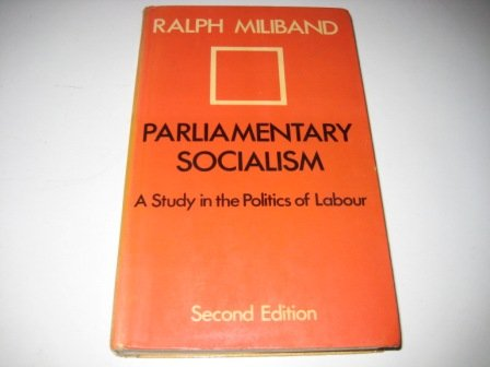 Parliamentary Socialism : A Study in the Politics of Labour