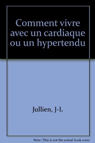 Comment vivre avec un cardiaque ou un hypertendu