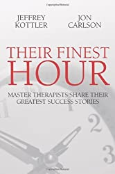 Their Finest Hour: Master Therapists Share Their Greatest Success Stories by Jeffrey Kottler (2008-05-16)