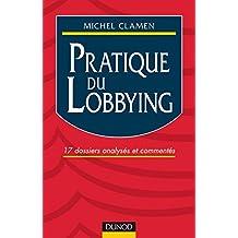 Pratique du lobbying : 17 dossiers analysés et commentés