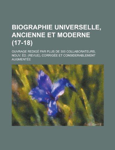 Biographie Universelle, Ancienne Et Moderne; Ouvrage Redige Par Plus de 300 Collaborateurs, Nouv. Ed. (Revue), Corrigee Et Considerablement Augmentee