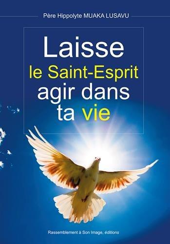 Laisse le saint-esprit agir dans ta vie par Père Hippolyte Muaka Lusavu