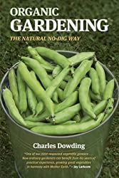 [(Organic Gardening : The Natural No-dig Way)] [By (author) Charles Dowding] published on (September, 2007)