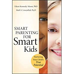 Smart Parenting for Smart Kids: Nurturing Your Child′s True Potential
