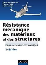 Résistance mécanique des matériaux et des structures - 2e éd. - cours et exercices corrigés de Pierre-Alain Boucard