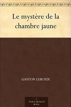 Le myst re de la chambre jaune french edition ebook - Le mistere de la chambre jaune ...