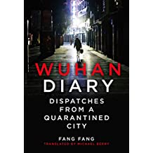 Wuhan Diary: Dispatches from a Quarantined City. From the front line, comes the true story of the COVID-19 Pandemic, one of the most important books of 2020.