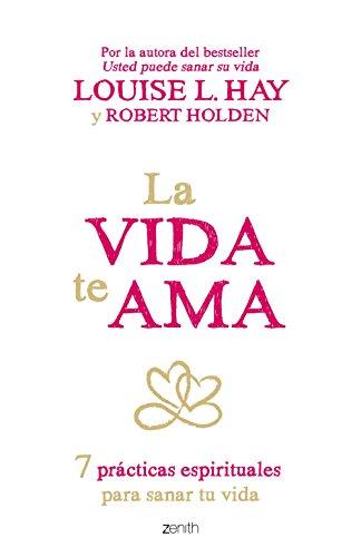 La vida te ama (Edición española): 7 prácticas espirituales para sanar tu vida por Louise L. Hay
